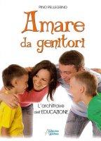 Amare da genitori - Pino Pellegrino