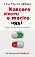 Nascere vivere e morire oggi - Carmine Arice, Chiara D'Urbano, Tonino Cantelmi