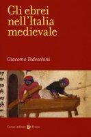 Gli ebrei nell'Italia medievale - Todeschini Giacomo