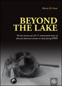 Copertina di 'Beyond the lake. The last mission of a B-17. Intertwined stories of downed American airmen in Italy during WWII'