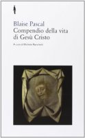 Compendio della vita di Gesù Cristo - Blaise Pascal
