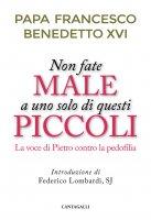 Non fate male a uno solo di questi piccoli - Francesco (Jorge Mario Bergoglio), Benedetto XVI (Joseph Ratzinger)