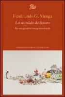 Lo scandalo del futuro. Per una giustizia intergenerazionale - Menga Ferdinando G.