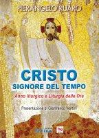 Cristo, Signore del tempo. Anno liturgico e liturgia delle ore - Pierangelo Ruaro