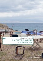 La città, i saperi, le pratiche - Gabriele Pasqui