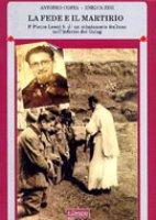 La fede e il martirio. P. Pietro Leoni s.j.: un missionario italiano nell'inferno dei Gulag - Costa Antonio, Zini Enrica