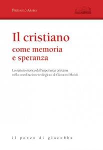 Copertina di 'Il cristiano come memoria e speranza'