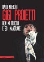 Gigi Proietti. Non mi trucco e so' Mandrake - Moscati Italo