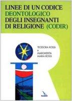 Linee di un codice deontologico degli insegnanti di religione - Rossi Teodora, Rossi Margherita Maria