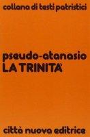 La trinità - Pseudo Atanasio