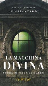 Copertina di 'La macchina divina. Storia di Federica e altri'