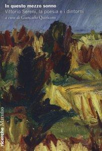Copertina di 'In questo mezzo sonno. Vittorio Sereni, la poesia e i dintorni'
