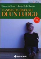 L' anima ha bisogno di un luogo - Marucci Simonetta, Dalla Ragione Laura