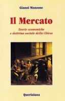 Il mercato. Teorie economiche e dottrina sociale della Chiesa - Manzone Gianni