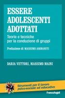Essere adolescenti adottati - Daria Vettori, Massimo Maini