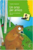 Un orso per amico. Per non dimenticare Bruno - Mazzoni Maria