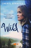 Wild. Una storia selvaggia di avventura e rinascita - Strayed Cheryl