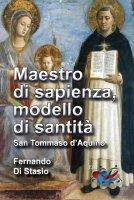 Maestro di sapienza, modello di santit�. San Tommaso d'Aquino - Fernando Di Stasio