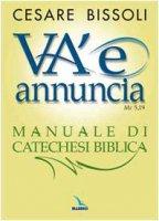 Va' e annuncia. Manuale di catechesi biblica - Bissoli Cesare