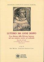Lutero 500 anni dopo. Una rilettura della Riforma Luterana nel suo contesto storico ed ecclesiale - Pontificio Comitato di Scienze Storiche