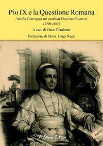 Copertina di 'Pio IX e la questione romana. Atti del Convegno sul cardinal Vincenzo Santucci (1796-1861)'