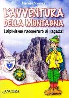 L' avventura della montagna. L'alpinismo raccontato ai ragazzi - Revojera Lorenzo