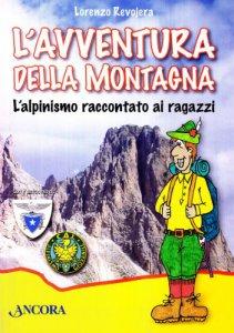 Copertina di 'L' avventura della montagna. L'alpinismo raccontato ai ragazzi'