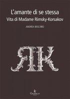 Amante di se stessa. Vita di Madame Rimsky-Korsakov. (L') - Andrea Biscaro