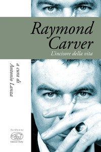 Copertina di 'Raymond Carver. L'incisore della vita'