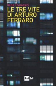 Copertina di 'Le tre vite di Arturo Ferraro'