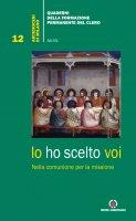 Io ho scelto voi. Vol.12 - Arcidiocesi di Milano. Formazione Permanente del Clero
