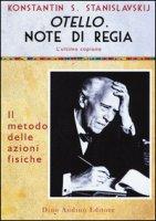 Otello. Note di regia. L'ultimo copione - Stanislavskij Konstantin S.