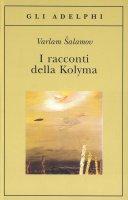 I racconti della Kolyma - Salamov Varlam