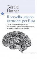 Il cervello umano: istruzioni per l'uso - Gerald Hüther