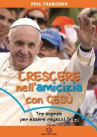 Crescere nell'amicizia con Gesù - Francesco (Jorge Mario Bergoglio)