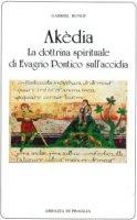 Akèdia. La dottrina spirituale di Evagrio Pontico sull'accidia - Gabriel Bunge