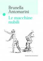Le macchine nubili - Brunella Antomarini