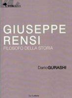 Giuseppe Rensi. Filosofo della storia - Gurashi Dario