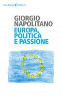 Europa, politica e passione - Giorgio Napolitano