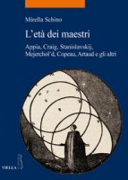 L' età dei maestri. Appia, Craig, Stanislavskij, Mejerchol'd, Copeau, Artaud e gli altri - Schino Mirella