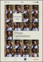 Photo generation. Un'istantanea. Ediz. illustrata - Neri Michele