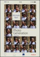 Photo generation. Un'istantanea. Ediz. illustrata - Neri Michele