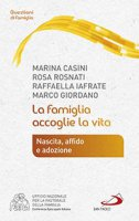 La famiglia accoglie la vita - Marina Casini , Rosa Rosnati,  Raffaella Iafrate, Marco Giordano