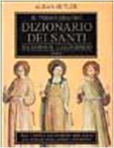Copertina di 'Il primo grande dizionario dei santi secondo il calendario'