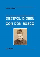 Discepoli di Gesù con Don Bosco - Pietro Braido