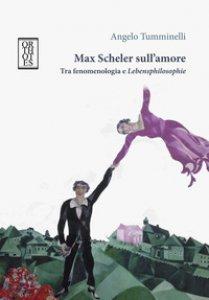 Copertina di 'Max Scheler sull'amore. Tra fenomenologia e «lebensphilosophie»'