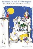 La Baracca. 45 anni di Teatro Ragazzi. Una scelta di vita, l'invenzione di una professione - Corradi Anna Paola