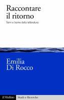Raccontare il ritorno - Emilia Di Rocco