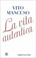 La vita autentica - Vito Mancuso