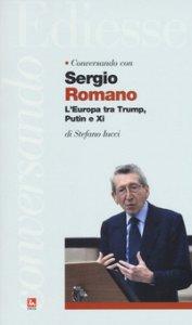 Copertina di 'Conversando con Sergio Romano. L'Europa tra Trump, Putin e Xi'